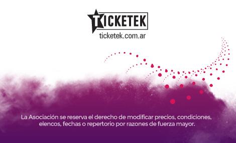 Ticketek. La asiciación se reserva el derecho de modificar precios, condiciones, elencos, fechas o repertorios por razones de fuerza mayor.
